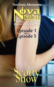Nova Nine, Episode One thru Episode Five ebook by Scotty Snow
