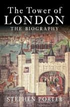 The Tower of London ebook by Stephen Porter