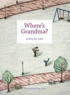 Where's Grandma? ebook by Edmund Lim W.K
