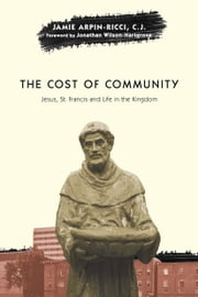 The Cost of Community - Jesus, St. Francis and Life in the Kingdom ebook by Jamie Arpin-Ricci,Jonathan Wilson-Hartgrove