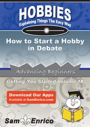 How to Start a Hobby in Debate - How to Start a Hobby in Debate ebook by Edwin Nichols