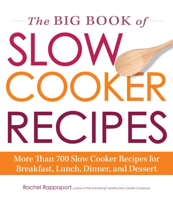 The Big Book of Slow Cooker Recipes - More Than 700 Slow Cooker Recipes for Breakfast, Lunch, Dinner, and Dessert ebook by Rachel Rappaport