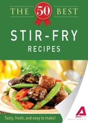 The 50 Best Stir-Fry Recipes: Tasty, fresh, and easy to make! - Tasty, fresh, and easy to make! ebook by Editors of Adams Media