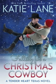 Falling for a Christmas Cowboy - Tender Heart Texas, #5 ebook by Katie Lane