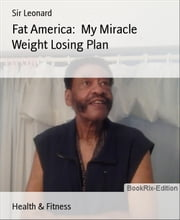 Fat America: My Miracle Weight Losing Plan ebook by Sir Leonard