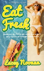 Eat Fresh: Flo, Jan & Wendy and the Five Dollar Footlong (Lesbian Fiction) ebook by Lacey Noonan