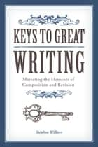 Keys to Great Writing ebook by Stephen Wilbers