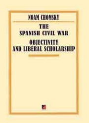 THE SPANISH CIVIL WAR — OBJECTIVITY AND LIBERAL SCHOLARSHIP ebook by Noam Chomsky