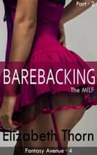 Barebacking the MILF Part 2 Fantasy Avenue #4 ebook by Elizabeth Thorn