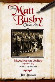 The Matt Busby Chronicles: Manchester United 1946-1969 ebook by Jim Brown
