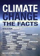 Climate Change - The Facts eBook by Alan Moran (editor), Dr Richard S. Lindzen ~ Dr Jennifer Marohasy ~ Dr Ross McKitrick ~ Dr Patrick J. Michaels ~ Dr Alan Moran ~ Jo Nova ~ Dr Garth W. Paltridge ~ Dr Ian Plimer ~ Dr Willie Soon ~ Mark Steyn~Anthony Watts, Dr John Abbot ~ Dr J. Scott Armstrong ~ Andrew Bolt ~ Dr Robert M. Carter ~ Rupert Darwall ~ James Delingpole ~ Dr Christopher Essex ~ Dr Stewart W. Franks ~ Dr Kesten C. Green ~ Donna Laframboise ~ Nigel Lawson ~ Bernard Lewin ~