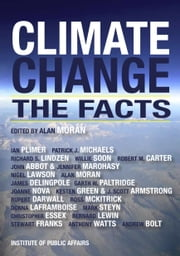 Climate Change - The Facts ebook by Alan Moran (editor),Dr Richard S. Lindzen ~ Dr Jennifer Marohasy ~ Dr Ross McKitrick ~ Dr Patrick J. Michaels ~ Dr Alan Moran ~ Jo Nova ~ Dr Garth W. Paltridge ~ Dr Ian Plimer ~ Dr Willie Soon ~ Mark Steyn~Anthony Watts,Dr John Abbot ~ Dr J. Scott Armstrong ~ Andrew Bolt ~ Dr Robert M. Carter ~ Rupert Darwall ~ James Delingpole ~ Dr Christopher Essex ~ Dr Stewart W. Franks ~ Dr Kesten C. Green ~ Donna Laframboise ~ Nigel Lawson ~ Bernard Lewin ~