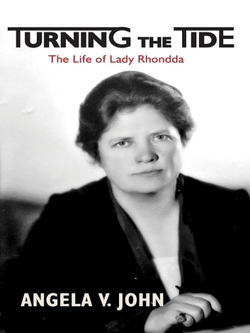 Turning the Tide - The Life of Lady Rhondda ebook by Angela V. John