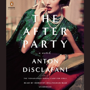 The After Party - A Novel audiobook by Anton DiSclafani