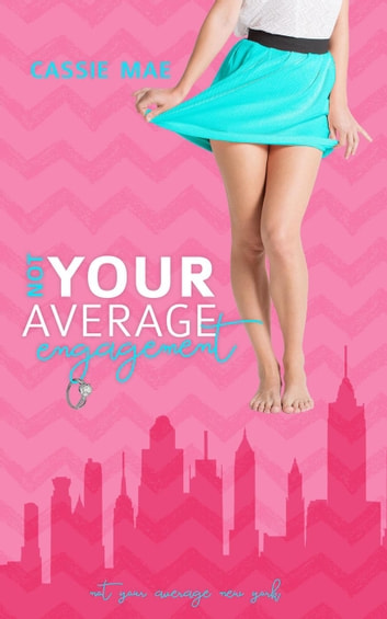 Not Your Average Engagement - Not Your Average, #1 ebook by Cassie Mae