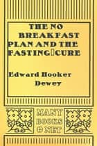 The No Breakfast Plan and the Fasting-Cure ebook by Edward Hooker Dewey