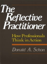 The Reflective Practitioner - How Professionals Think In Action ebook by Donald A. Schon