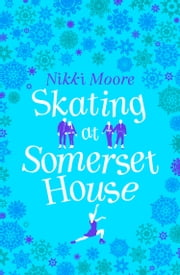Skating at Somerset House (A Christmas Short Story): Love London Series ebook by Nikki Moore