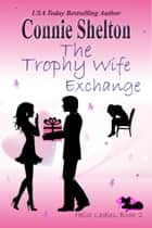 The Trophy Wife Exchange - Heist Ladies, Book 2 ebook by Connie Shelton