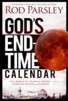 God's End-Time Calendar - The Prophetic Meaning Behind Celestial Events and Seasons ebook by Rod Parsley