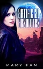 Artificial Absolutes - A Jane Colt Novel, #1 ebook by Mary Fan