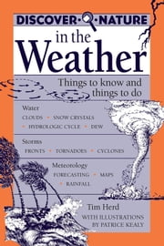 Discover Nature in the Weather - Things to Know and Things to Do ebook by Tim Herd,Patrice Kealy