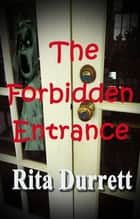 The Forbidden Entrance ebook by Rita Durrett