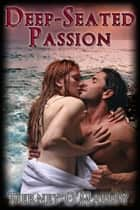 Deep Seated Passion ebook by Tierney O'Malley