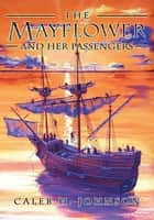 The Mayflower and Her Passengers ebook by Caleb H. Johnson