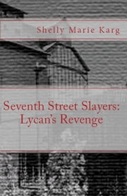 Seventh Street Slayers: Lycan's Revenge ebook by Shelly Marie Karg