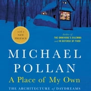 Place of My Own, A - The Architecture of Daydreams audiobook by Michael Pollan