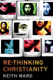 Re-thinking Christianity ebook by Keith Ward