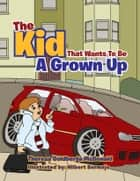 The Kid That Wants To Be A Grown Up ebook by Theresa Goldberga McDonald
