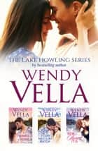 The Lake Howling Boxed Set, Books 1-3 ebook by Wendy Vella