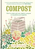 Compost - How to make and use organic compost to transform your garden ebook by Clare Foster