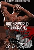 Underworld Champions 2 - Blood War - MC Outlaw Series ebook by Ella Stone