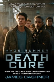 The Death Cure (Maze Runner, Book Three) eBook by James Dashner
