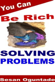 You Can Be Rich Solving Problems ebook by Sesan Oguntade