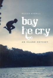 Boy He Cry - An Island Odyssey ebook by Roger Averill