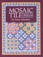 Mosaic Tile Designs ebook by Susan Johnston