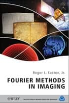 Fourier Methods in Imaging ebook by Roger L. Easton Jr.