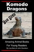 Komodo Dragons For Kids: Amazing Animal Books for Young Readers ekitaplar by Lisa Barry, John Davidson