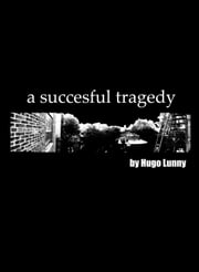 Ruptured: A Successful Tragedy - Ruptured Part 1 ebook by Hugo Lunny