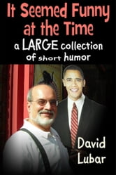 It Seemed Funny at the Time: A Large Collection of Short Humor ebook by David Lubar