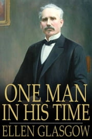 One Man in His Time ebook by Ellen Glasgow