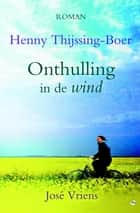Onthulling in de wind ebook by Henny Thijssing-Boer, José Vriens