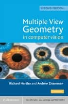 Multiple View Geometry in Computer Vision ebook by Richard Hartley, Andrew Zisserman