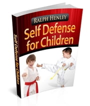 Self Defense for Children ebook by Ralph Henley,Daniel Hemenway