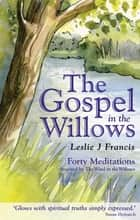 The Gospel in the Willows: Forty Meditations inspired by the Wind in the Willows ebook by Leslie Francis