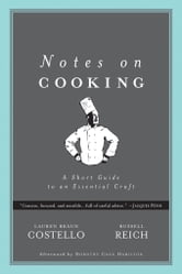 Notes on Cooking: A Short Guide to an Essential Craft ebook by Costello, Lauren Braun